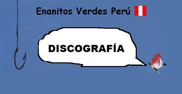 Enanitos Verdes Perú (Discografía)