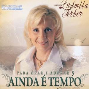Ludmila Ferber - Para Orar e Adorar 5 - Ainda é Tempo