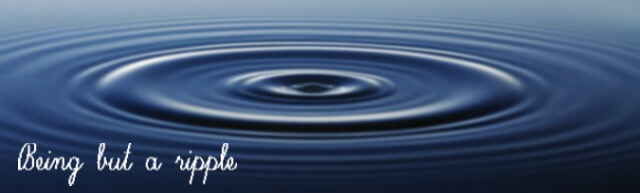 being but a ripple