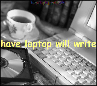 Have Laptop....        Will Write