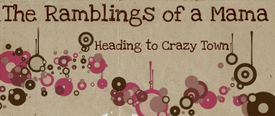 The Ramblings of a Mama... Heading to Crazy Town