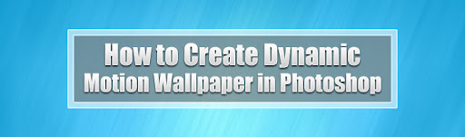 How to Create Dynamic Motion Wallpaper in Photoshop by Ahmad Hania