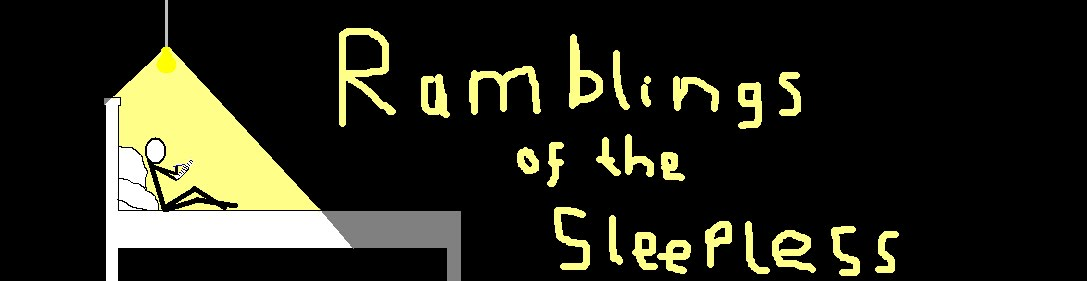 Ramblings of the Sleepless