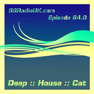 Deep House Cat Show :: SSRadio - Episode 64.0