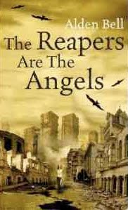 the angels are the reapers 'the reapers are the angels' by alden bell, 304 pp, tor, isbn: 9780230748644 [reviewed by sharon ring] the reapers are the angels by alden bell is a novel.