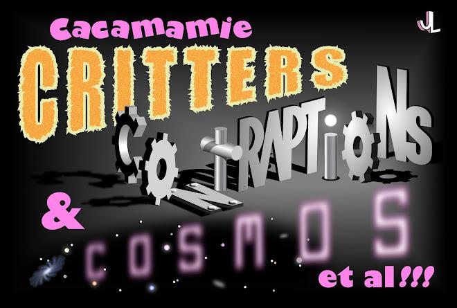 Cacamamie Critters, Contraptions, & Cosmos et al.
