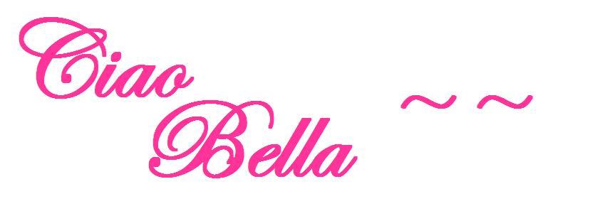 ciao bella ~~