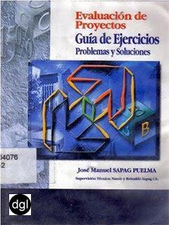 http://3.bp.blogspot.com/_-mXRNZ2GwHA/S6fE2BRVbeI/AAAAAAAAKMw/PiunThwz94Y/s400/Evaluaci%C3%B3n+de+proyectos.+Gu%C3%ADa+de+ejercicios,+problemas+y+soluciones+-+Jos%C3%A9+Manuel+Sapag+Puelma.jpg