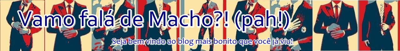 Vamo fal de Macho?! (pah!)