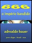 666 Império Bandido - Adroaldo Bauer