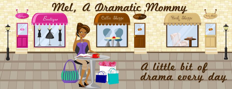 Mel, A Dramatic Mommy