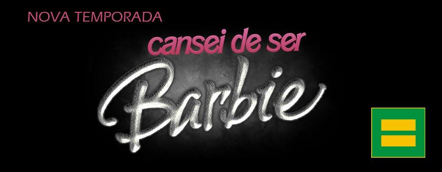 CANSEI DE SER BARBIE