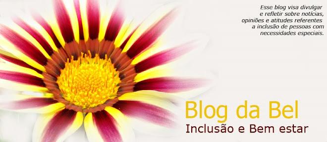 Blog da Bel - Inclusão e Bem estar