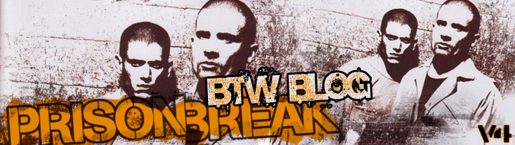 Prison Break Blog: BTW