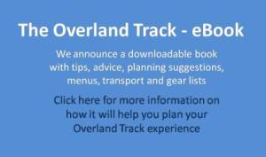 Our Hiking Blog - Overland Track eBook - Tips, advice, planning suggestions and ideas to make your trip planning easy