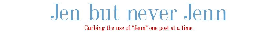 Jen But Never Jenn
