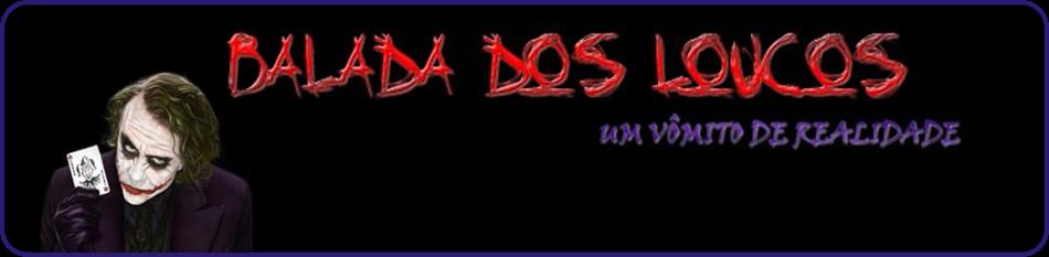 Balada Dos Loucos