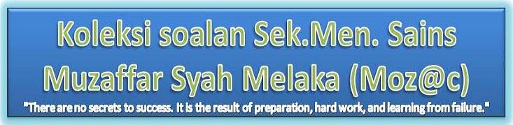 Koleksi soalan Sek.Men Sains Muzaffar Syah Melaka (Moz@c)