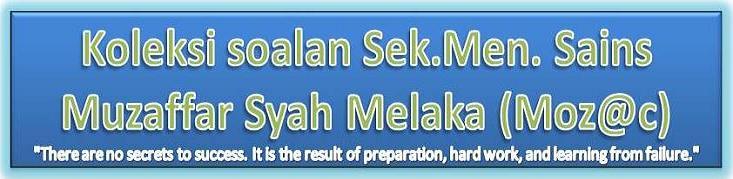 Koleksi soalan Sek.Men Sains Muzaffar Syah Melaka (Moz@c)