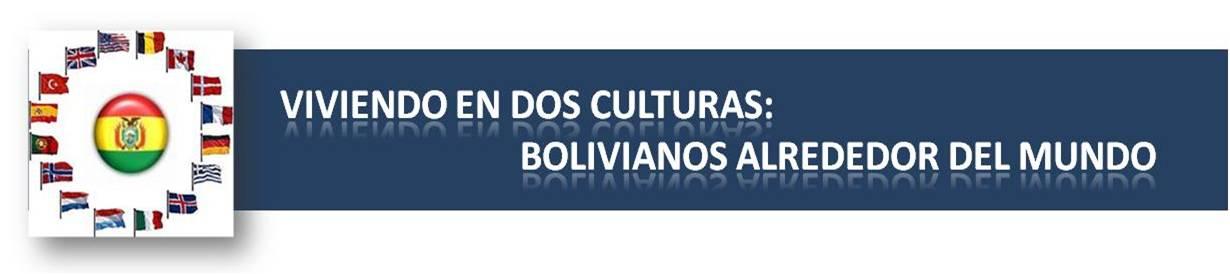 VIVIENDO EN DOS CULTURAS: Bolivian@s alrededor del Mundo