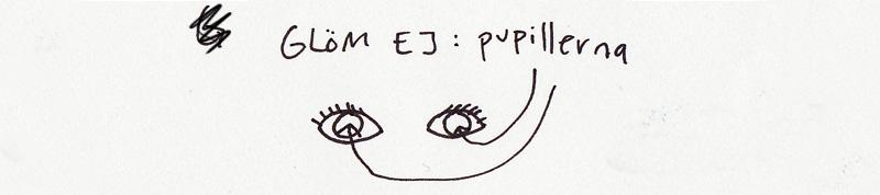 Glöm ej: pupillerna