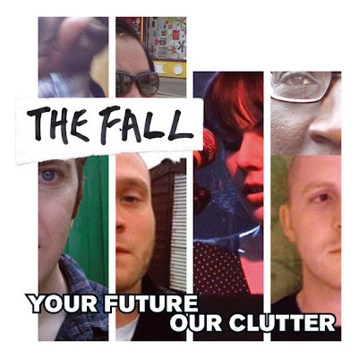 The Fall - Your Future Our Clutter (album artwork)