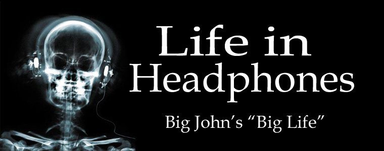 "Big John's ""Life in Headphones"""
