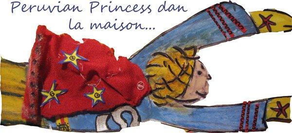 peruvian princess...Dans La Maison