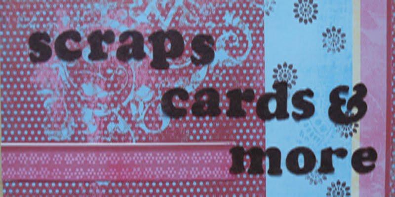 Scraps, cards & more