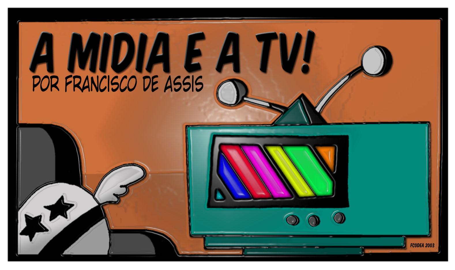 A Mídia e principalmente a TV!