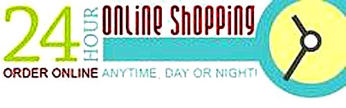 PLACE AN ORDER - 24 HOURS / 7 DAYS SHOPPING CONVENIENCE!