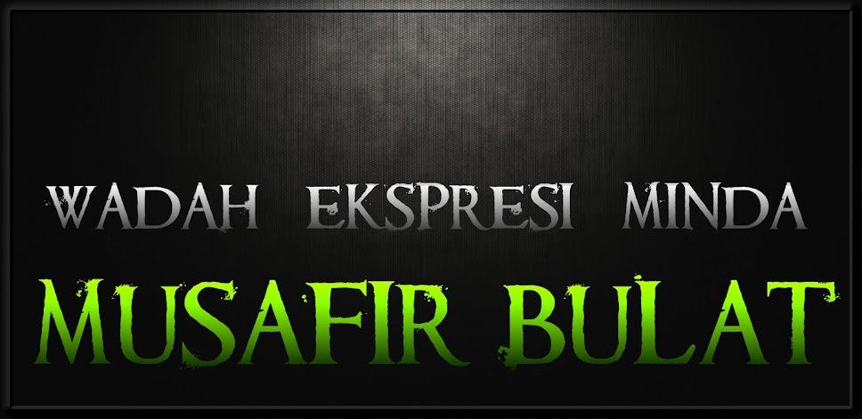 .: MUSAFIR BULAT :.