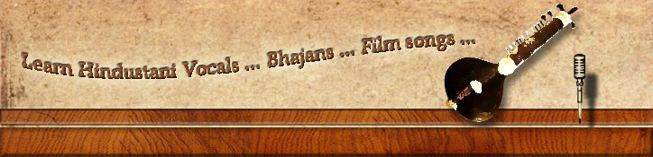 Learn Hindustani Vocals...Bhajans...Film songs...
