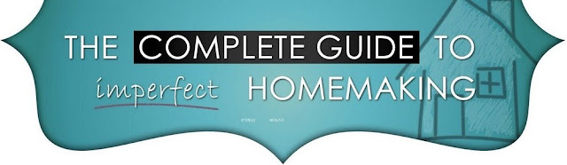 The Complete Guide to Imperfect Homemaking