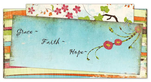 Grace ~ Faith ~ Hope