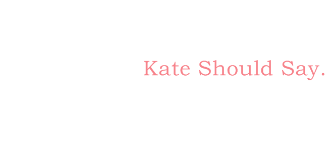 Kate Should Say
