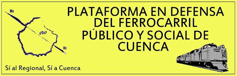 PLATAFORMA EN DEFENSA DEL FERROCARRIL PÚBLICO Y SOCIAL DE CUENCA