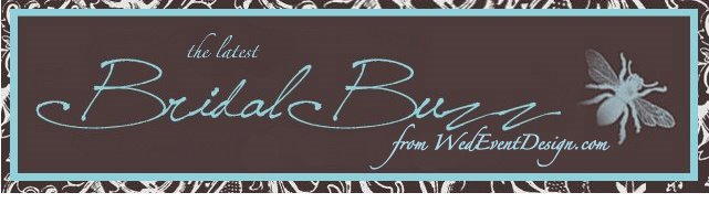 Bridal Buzz  from Wed Event Design.com