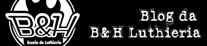 Blog da B&H Escola de Luthieria