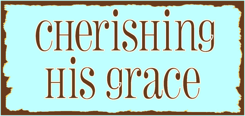 Cherishing His Grace