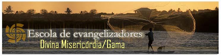 Escola de Evangelização Divina Misericórdia/Gama.