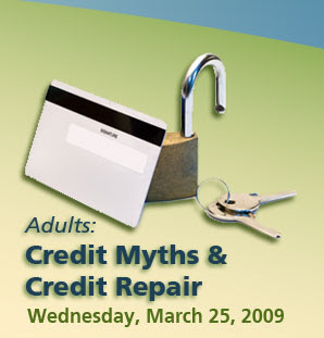 Credit Myths and Credit Repair free educational seminar on 3/25/09