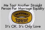 Me Too! Another straight person supporting marriage equality