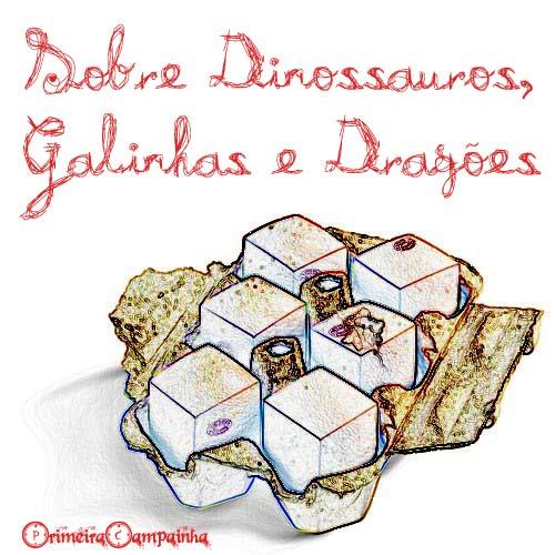 sobre dinossauros galinhas e dragões
