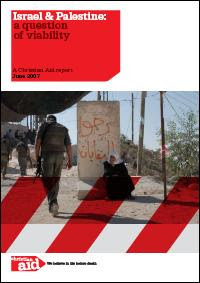 Israel and Palestine: a Question of Viability. A Christian Aid report June 2007. We believe in life before death