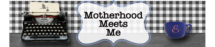 Motherhood Meets Me