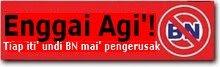 Sebut Enggai Ka' BN!