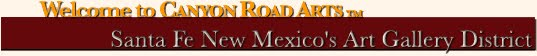 Canyon Road Arts Blog Santa Fe Art Gallery Complete Guide to Santa Fe Art Galleries