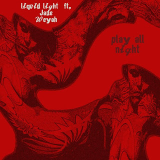 Liquid Light   Ft Jade Weyah - Play All Night