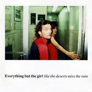 Everything But The Girl :: Like The Deserts Miss The Rain